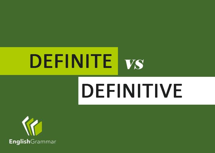 Definite vs. Definitive