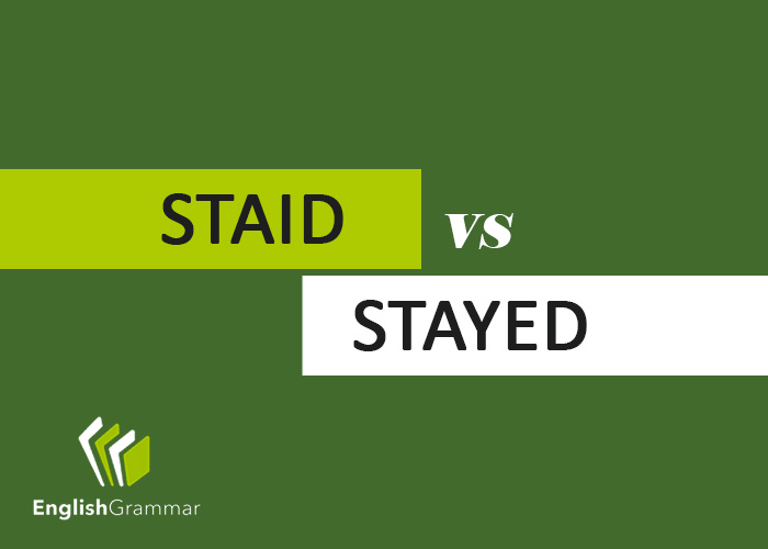 Staid Vs Stayed